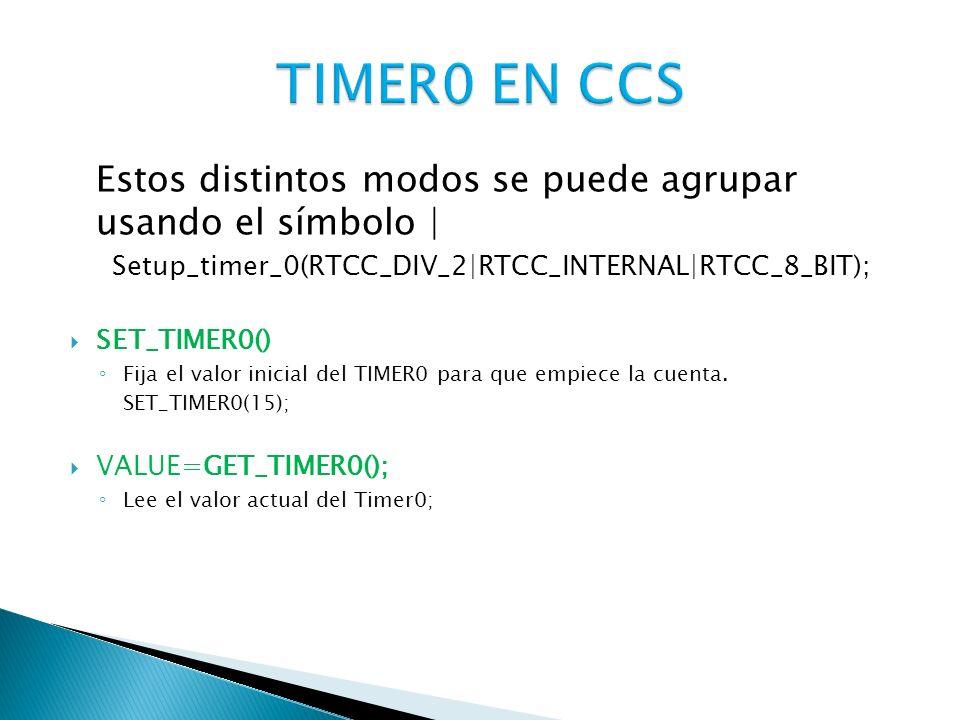 Estos distintos modos se puede agrupar usando el símbolo | Setup_timer_0(RTCC_DIV_2|RTCC_INTERNAL|RTCC_8_BIT); SET_TIMER0() Fija el valor inicial del