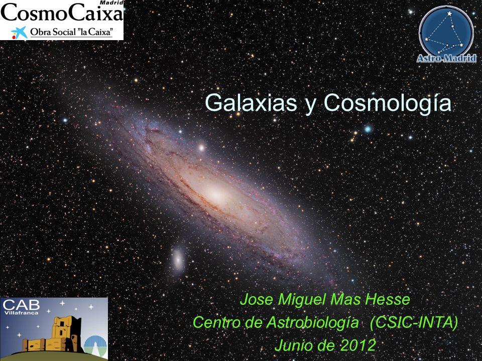 Galaxias y Cosmología Jose Miguel Mas Hesse Centro de Astrobiología (CSIC-INTA) Junio de 2012