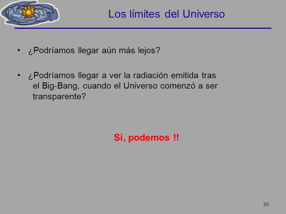 Los límites del Universo ¿Podríamos llegar aún más lejos? ¿Podríamos llegar a ver la radiación emitida tras el Big-Bang, cuando el Universo comenzó a