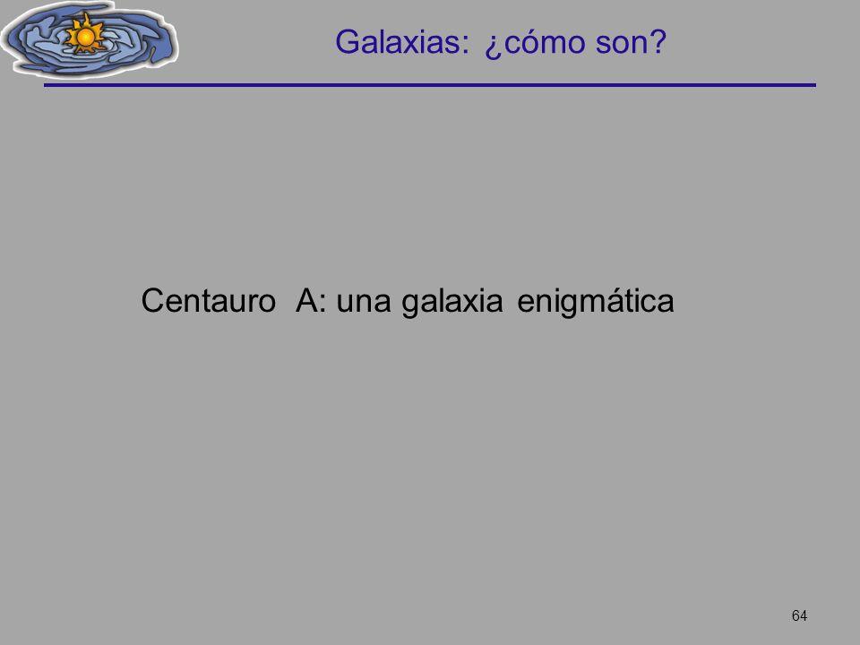 Galaxias: ¿cómo son? 64 Centauro A: una galaxia enigmática