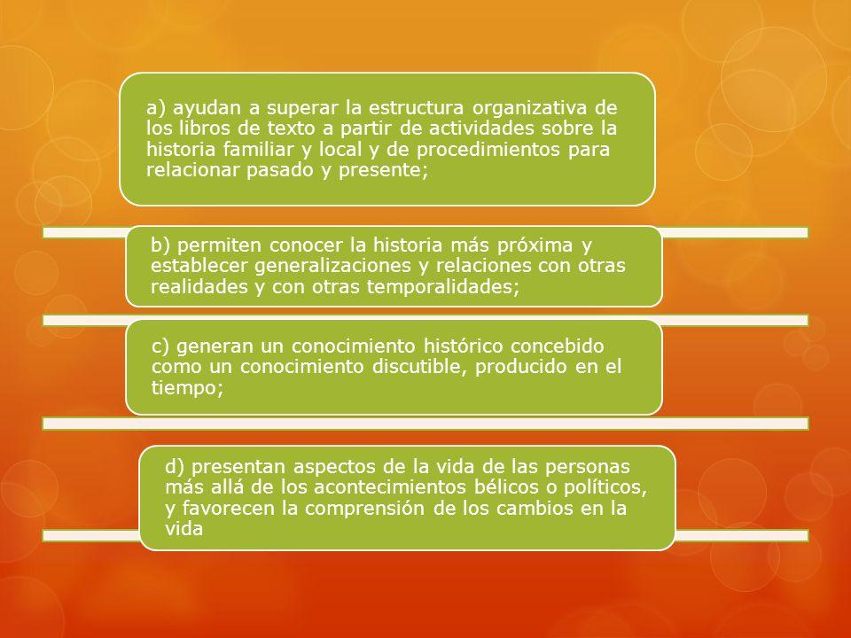 a) ayudan a superar la estructura organizativa de los libros de texto a partir de actividades sobre la historia familiar y local y de procedimientos p