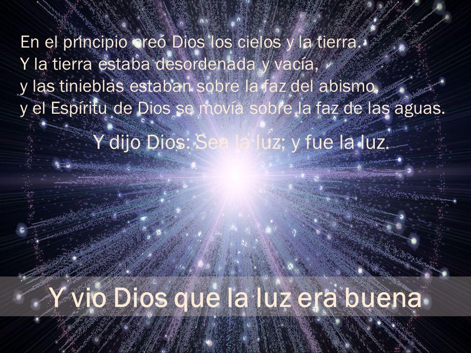 Y vio Dios que la luz era buena En el principio creó Dios los cielos y la tierra. Y la tierra estaba desordenada y vacía, y las tinieblas estaban sobr