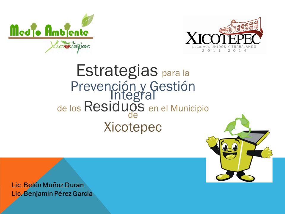 Estrategias para la Prevención y Gestión Integral de los Residuos en el Municipio de Xicotepec Lic. Belén Muñoz Duran Lic. Benjamín Pérez García