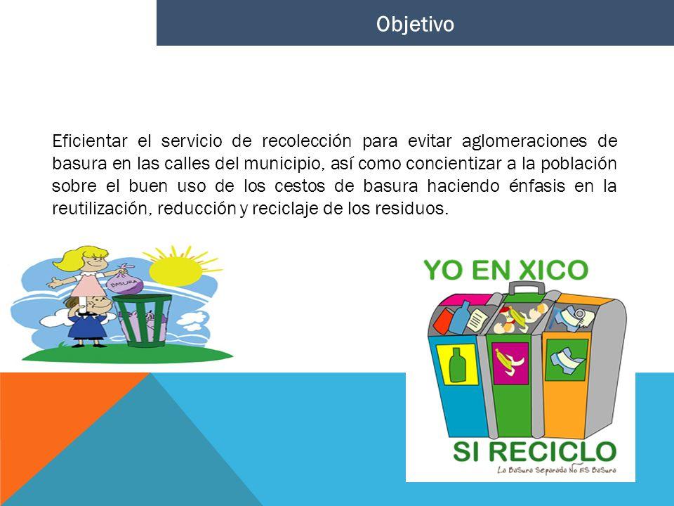 Eficientar el servicio de recolección para evitar aglomeraciones de basura en las calles del municipio, así como concientizar a la población sobre el
