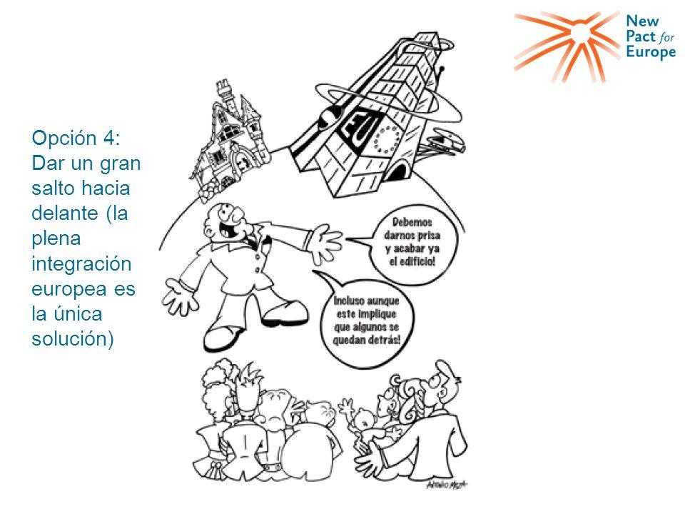 Opción 4: Dar un gran salto hacia delante (la plena integración europea es la única solución)