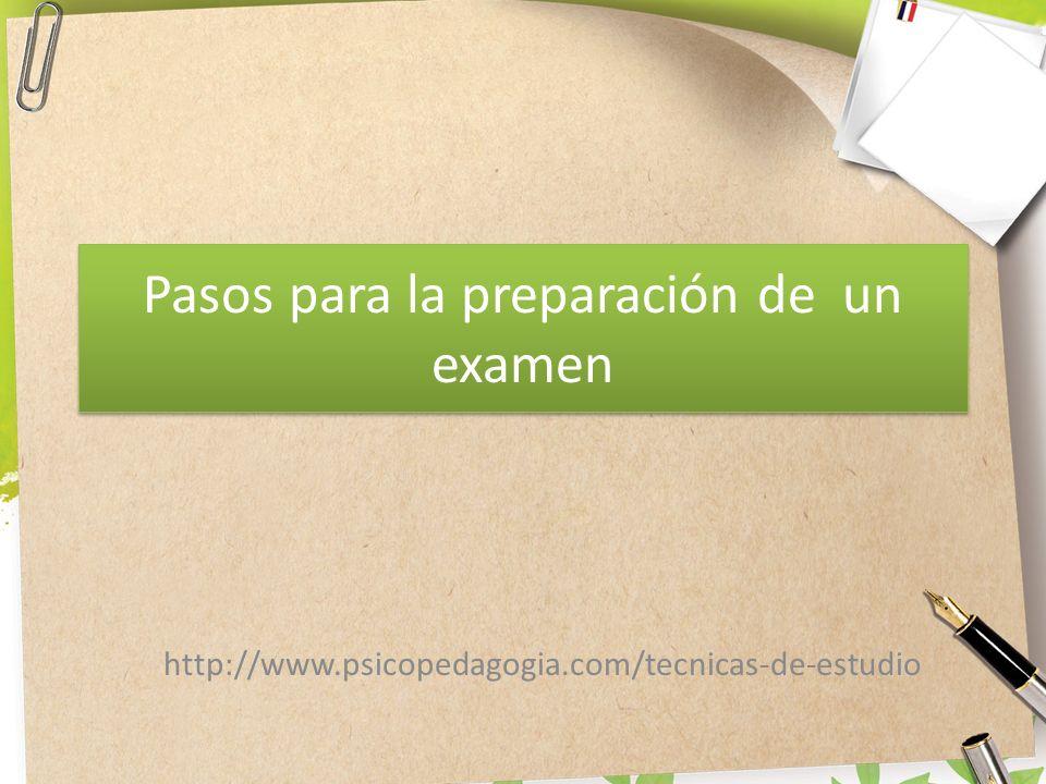 Pasos para la preparación de un examen http://www.psicopedagogia.com/tecnicas-de-estudio