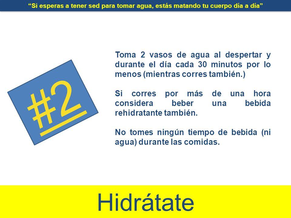 #2 Hidrátate Toma 2 vasos de agua al despertar y durante el día cada 30 minutos por lo menos (mientras corres también.) Si corres por más de una hora considera beber una bebida rehidratante también.