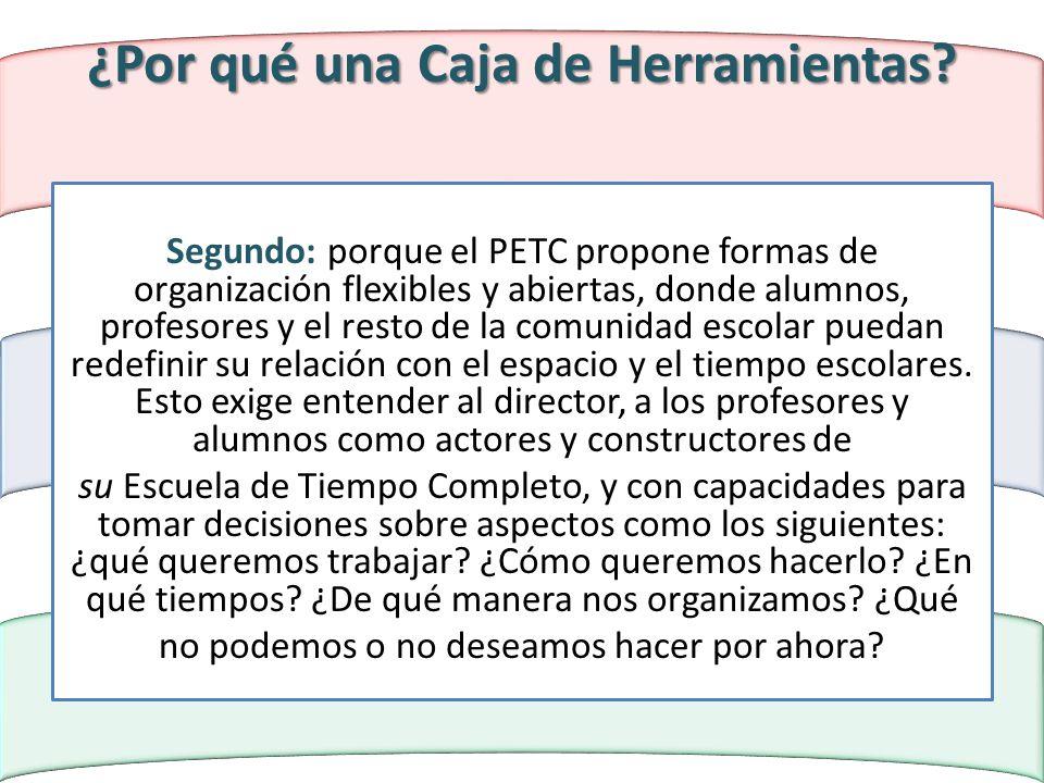 ¿Por qué una Caja de Herramientas? Segundo: porque el PETC propone formas de organización flexibles y abiertas, donde alumnos, profesores y el resto d