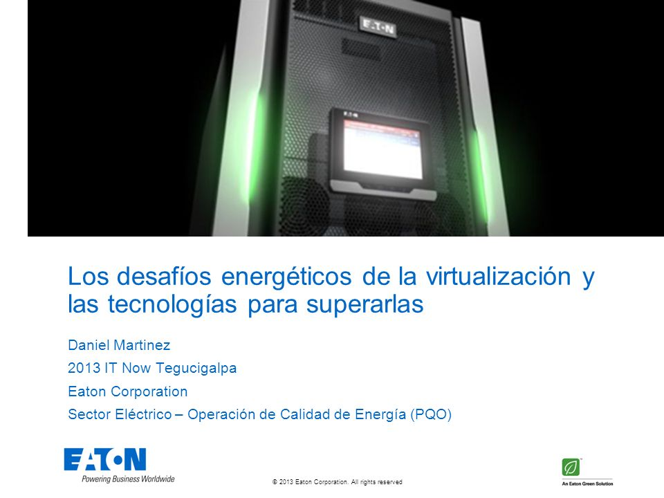 © 2013 Eaton Corporation. All rights reserved. Bienvenidos al futuro de la misión critica