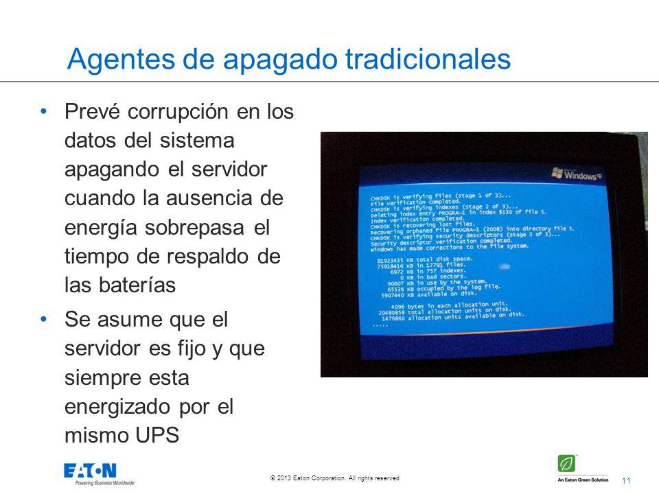 11 © 2013 Eaton Corporation. All rights reserved. Agentes de apagado tradicionales Prevé corrupción en los datos del sistema apagando el servidor cuan