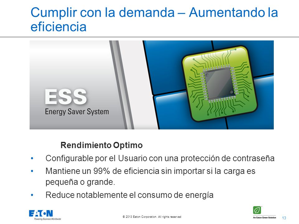 13 © 2013 Eaton Corporation. All rights reserved. Cumplir con la demanda – Aumentando la eficiencia Rendimiento Optimo Configurable por el Usuario con