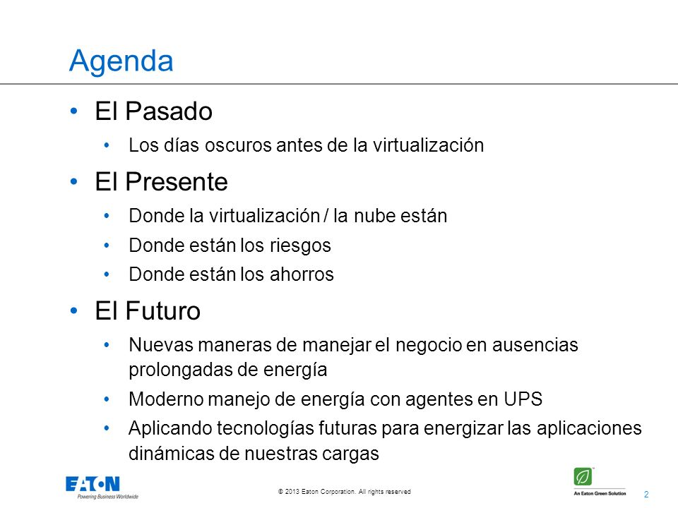 2 © 2013 Eaton Corporation. All rights reserved. Agenda El Pasado Los días oscuros antes de la virtualización El Presente Donde la virtualización / la