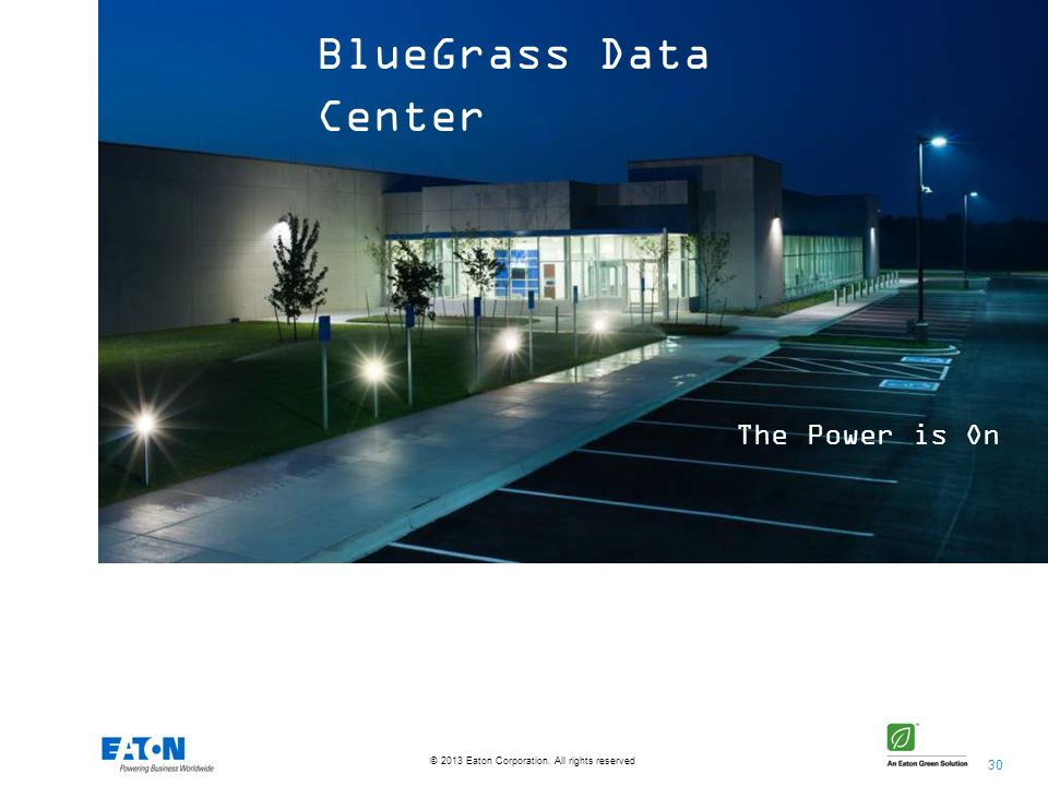 30 © 2013 Eaton Corporation. All rights reserved. The Power is On BlueGrass Data Center