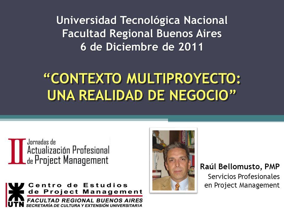 Universidad Tecnológica Nacional Facultad Regional Buenos Aires 6 de Diciembre de 2011 CONTEXTO MULTIPROYECTO: UNA REALIDAD DE NEGOCIO Raúl Bellomusto