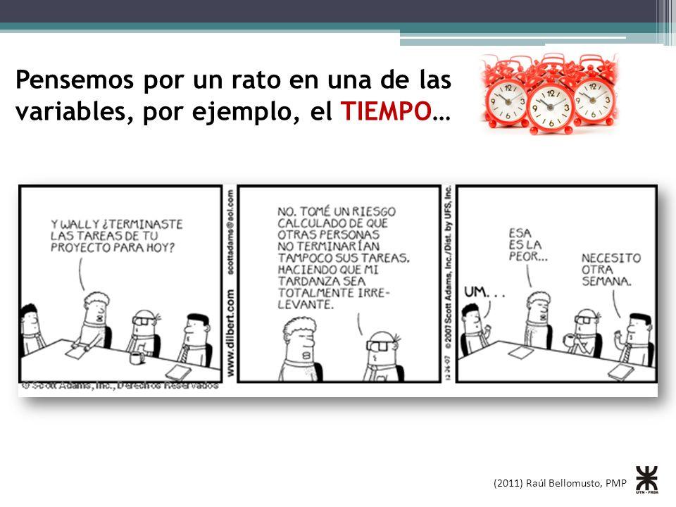 (2011) Raúl Bellomusto, PMP Pensemos por un rato en una de las variables, por ejemplo, el TIEMPO…