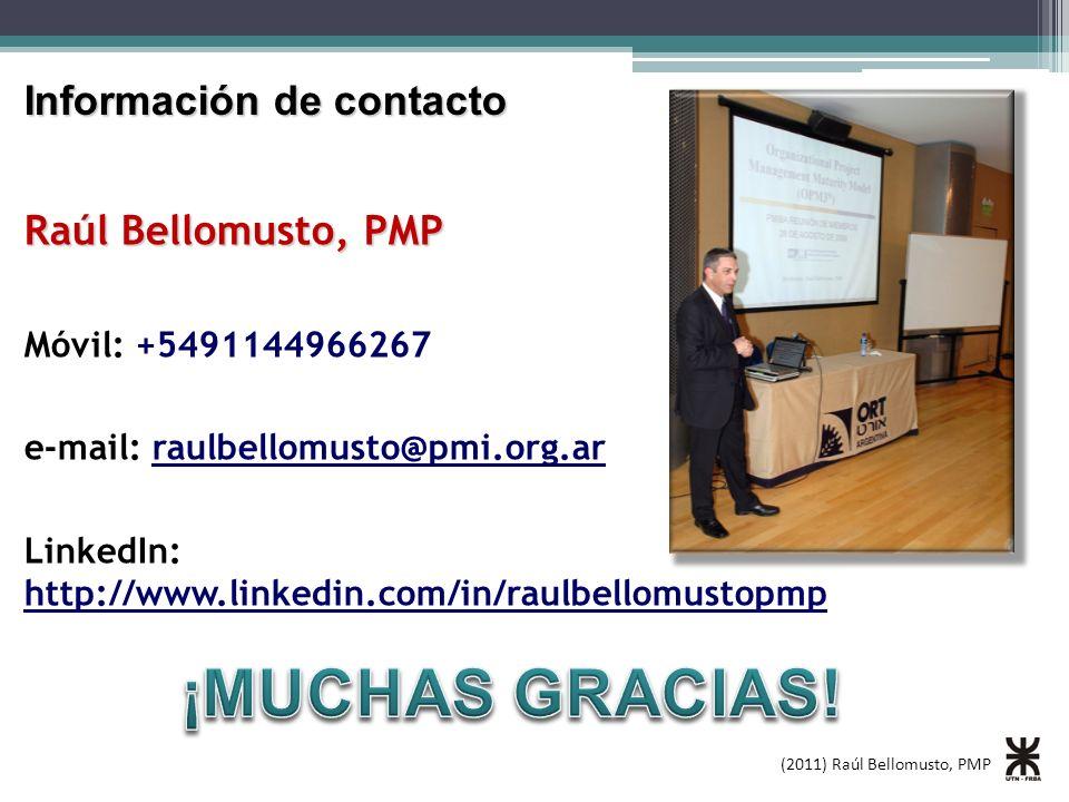 Raúl Bellomusto, PMP Móvil: +5491144966267 e-mail: raulbellomusto@pmi.org.ar LinkedIn: http://www.linkedin.com/in/raulbellomustopmp Información de contacto