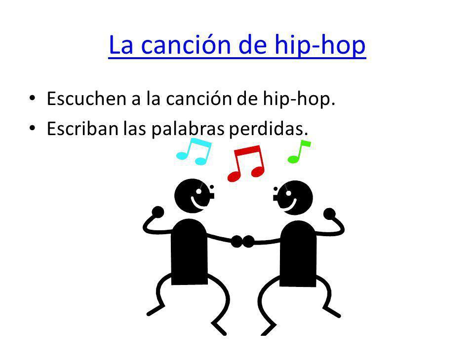 La canción de hip-hop Escuchen a la canción de hip-hop. Escriban las palabras perdidas.