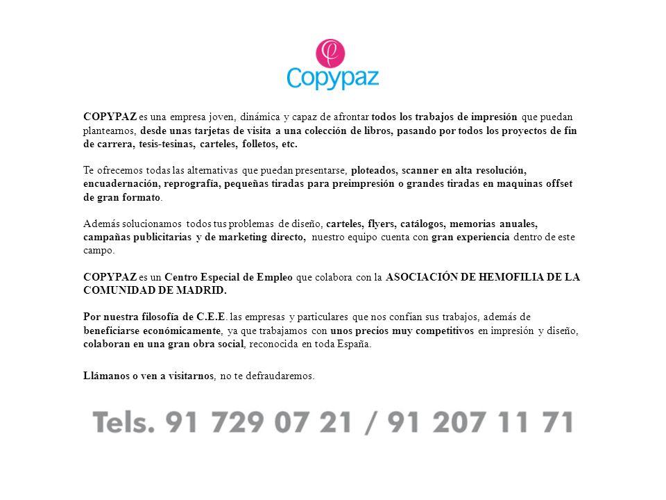COPYPAZ es una empresa joven, dinámica y capaz de afrontar todos los trabajos de impresión que puedan plantearnos, desde unas tarjetas de visita a una