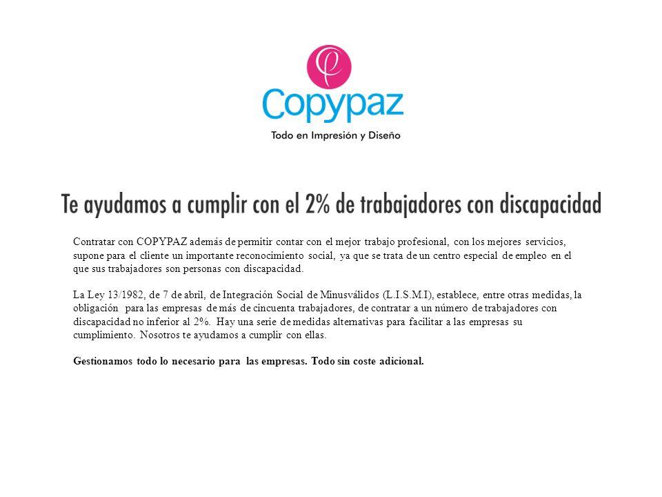Contratar con COPYPAZ además de permitir contar con el mejor trabajo profesional, con los mejores servicios, supone para el cliente un importante reco
