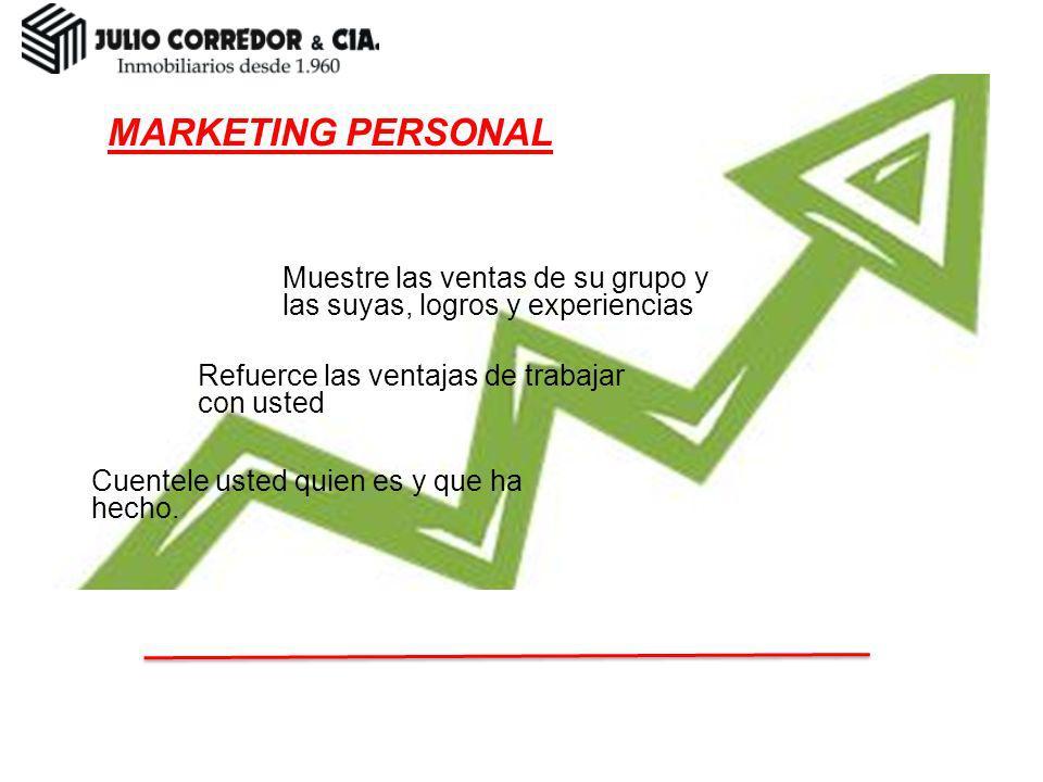 MARKETING PERSONAL Muestre las ventas de su grupo y las suyas, logros y experiencias Cuentele usted quien es y que ha hecho. Refuerce las ventajas de