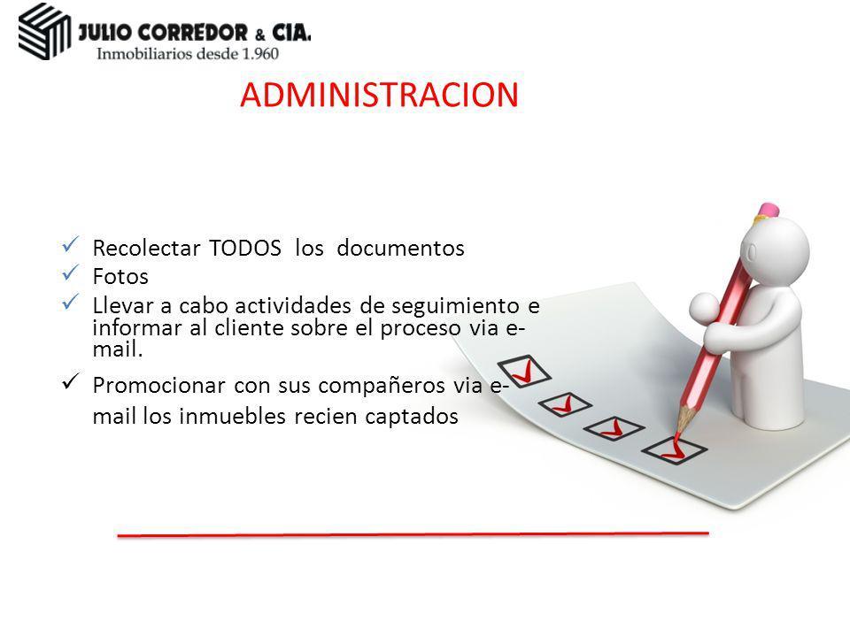 Recolectar TODOS los documentos Fotos Llevar a cabo actividades de seguimiento e informar al cliente sobre el proceso via e- mail. Promocionar con sus