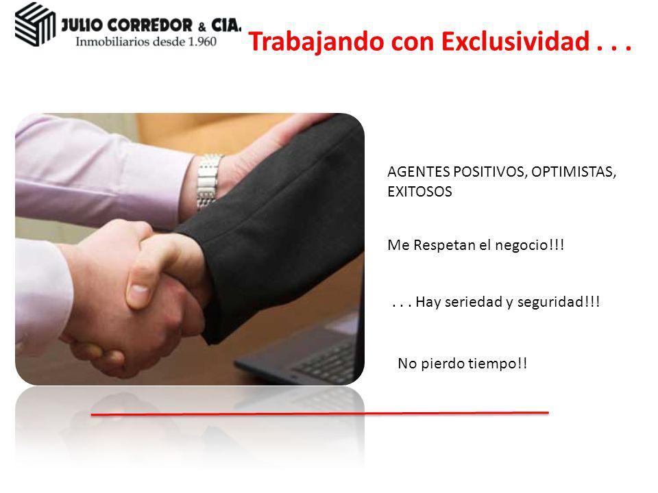 Trabajando con Exclusividad... A las personas les gusta estar con: AGENTES POSITIVOS, OPTIMISTAS, EXITOSOS Me Respetan el negocio!!! No pierdo tiempo!