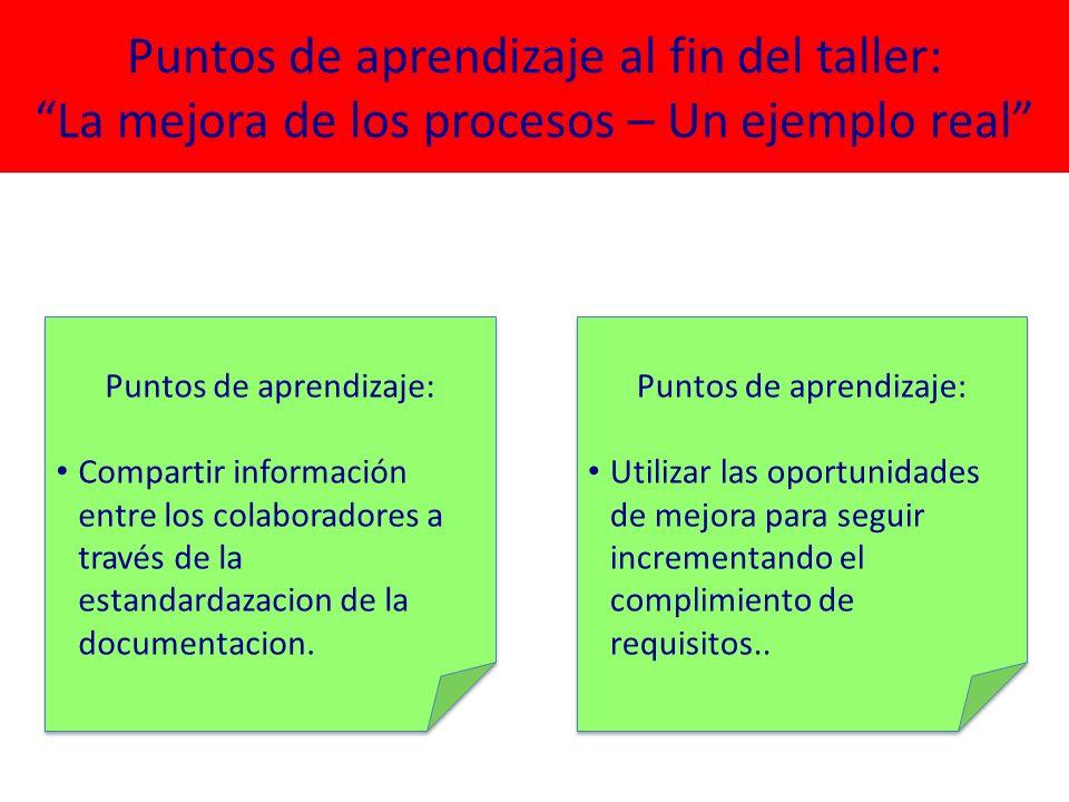Puntos de aprendizaje al fin del taller: La mejora de los procesos – Un ejemplo real Puntos de aprendizaje: Compartir información entre los colaborado