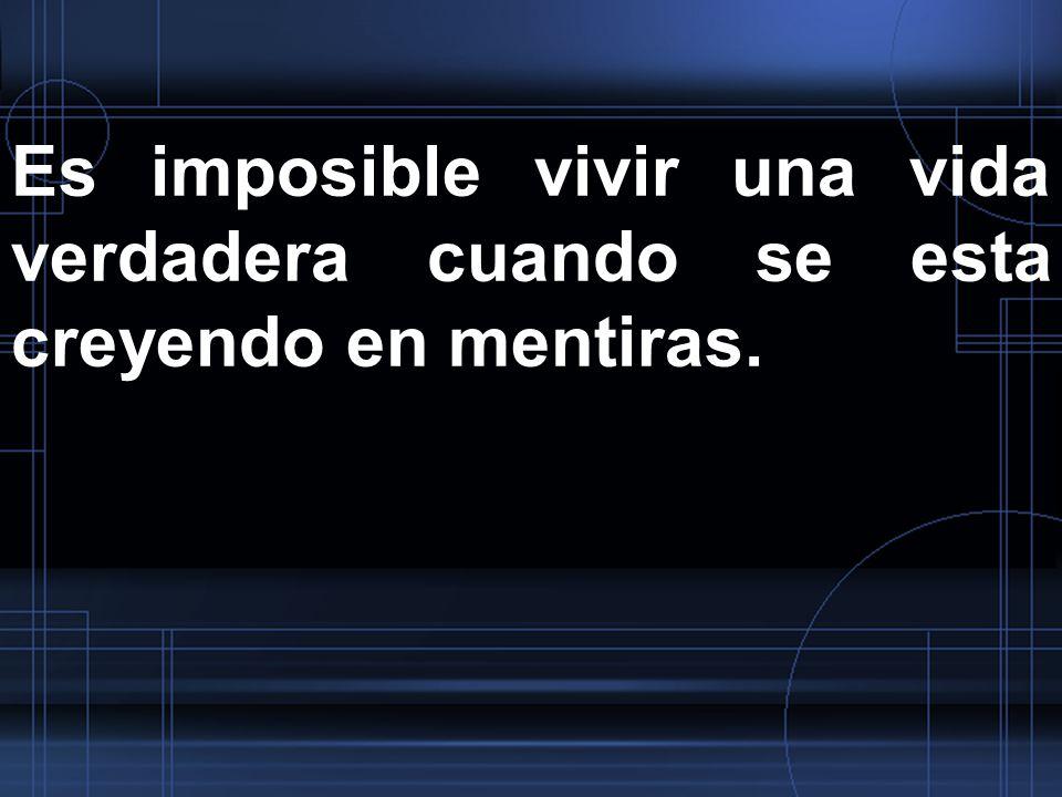 Es imposible vivir una vida verdadera cuando se esta creyendo en mentiras.
