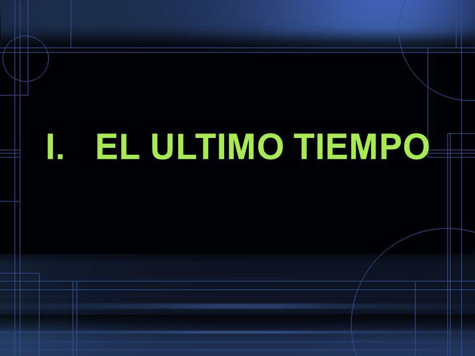 I. EL ULTIMO TIEMPO