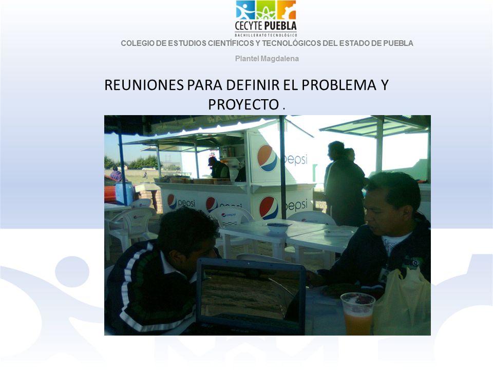 REUNIONES PARA DEFINIR EL PROBLEMA Y PROYECTO.