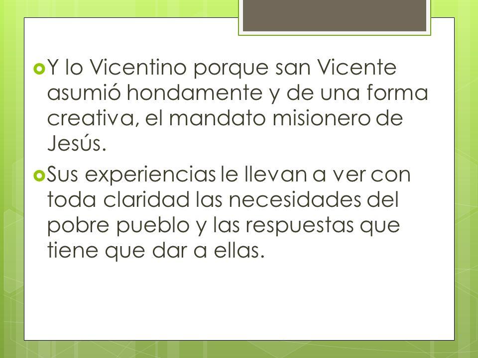 Y lo Vicentino porque san Vicente asumió hondamente y de una forma creativa, el mandato misionero de Jesús.