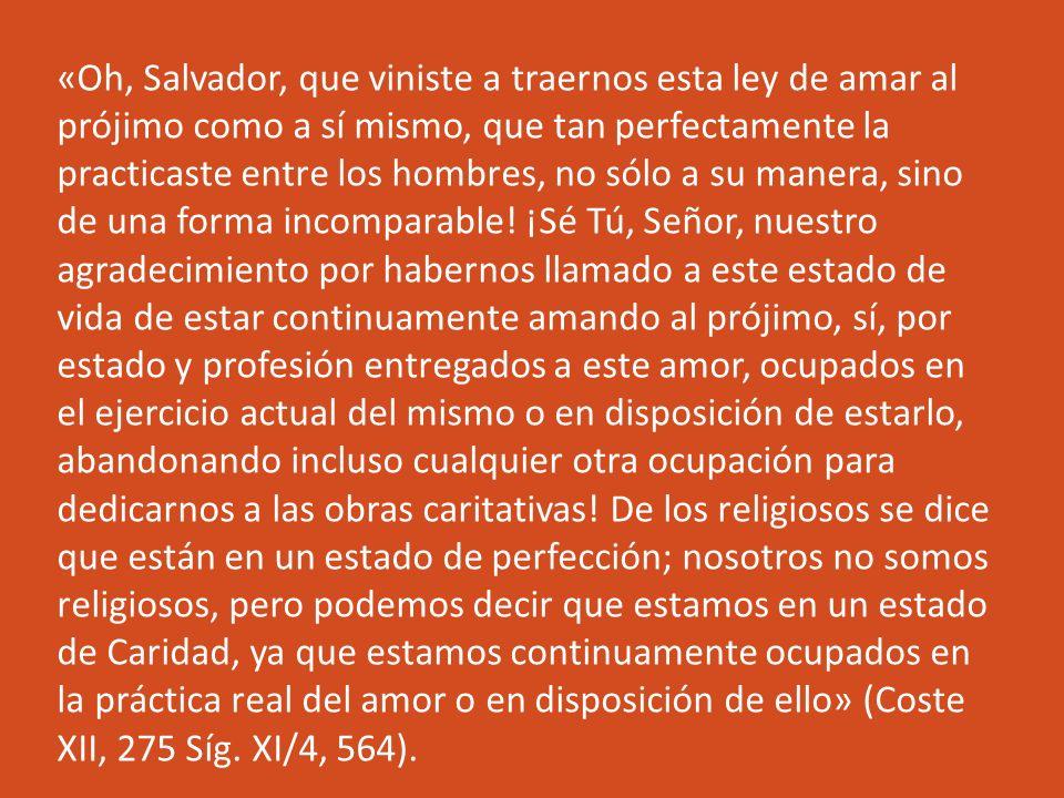 «Oh, Salvador, que viniste a traernos esta ley de amar al prójimo como a sí mismo, que tan perfectamente la practicaste entre los hombres, no sólo a su manera, sino de una forma incomparable.