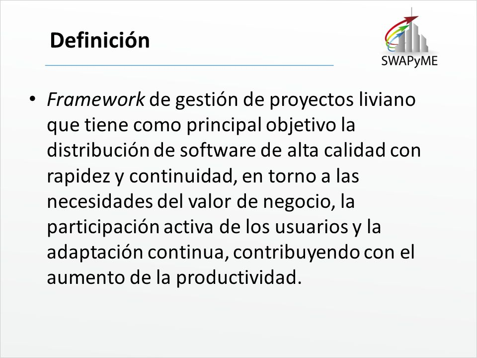 Definición Framework de gestión de proyectos liviano que tiene como principal objetivo la distribución de software de alta calidad con rapidez y conti