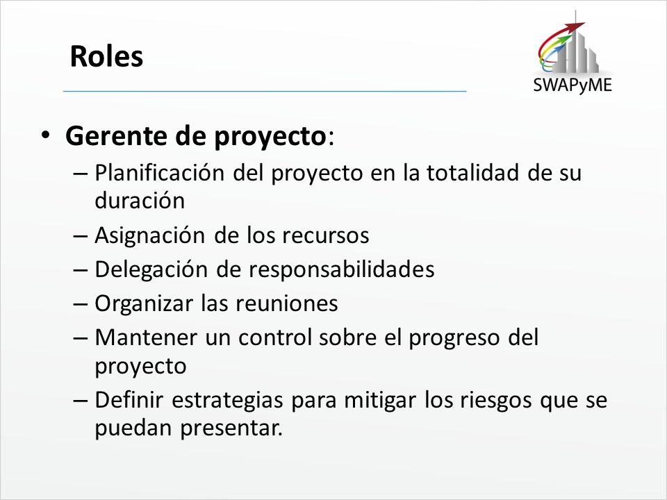 Roles Gerente de proyecto: – Planificación del proyecto en la totalidad de su duración – Asignación de los recursos – Delegación de responsabilidades