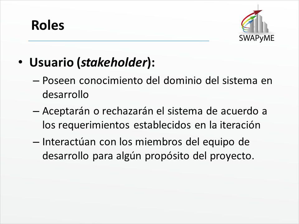 Roles Usuario (stakeholder): – Poseen conocimiento del dominio del sistema en desarrollo – Aceptarán o rechazarán el sistema de acuerdo a los requerim