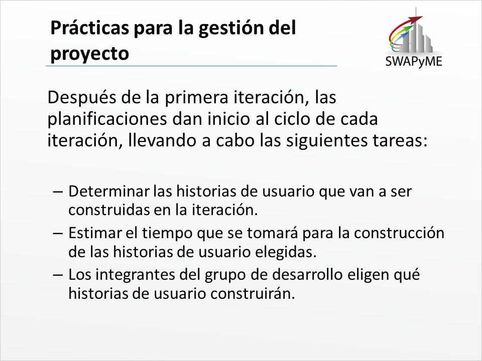 Prácticas para la gestión del proyecto Después de la primera iteración, las planificaciones dan inicio al ciclo de cada iteración, llevando a cabo las