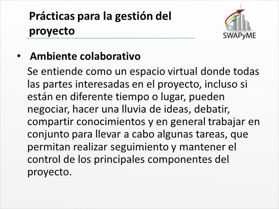 Prácticas para la gestión del proyecto Ambiente colaborativo Se entiende como un espacio virtual donde todas las partes interesadas en el proyecto, in