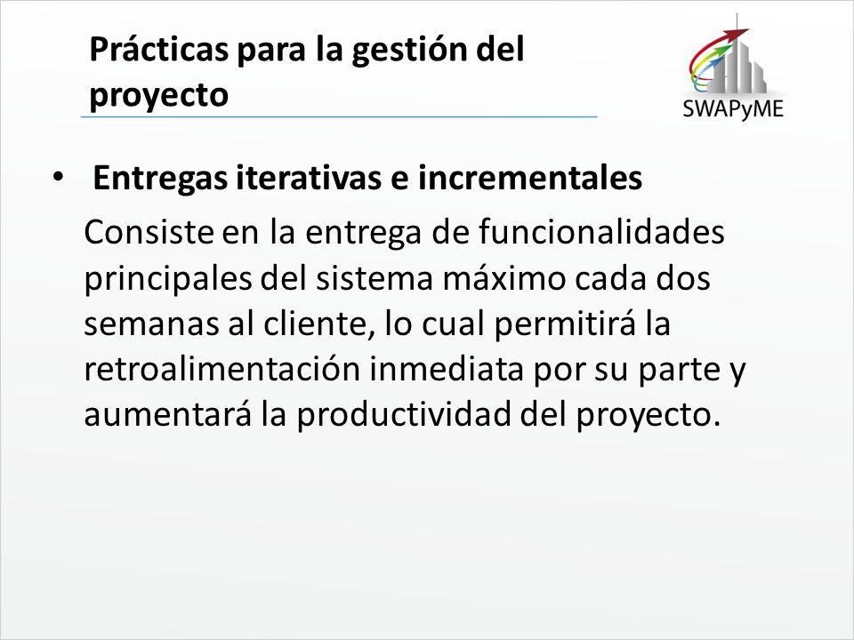 Prácticas para la gestión del proyecto Entregas iterativas e incrementales Consiste en la entrega de funcionalidades principales del sistema máximo ca