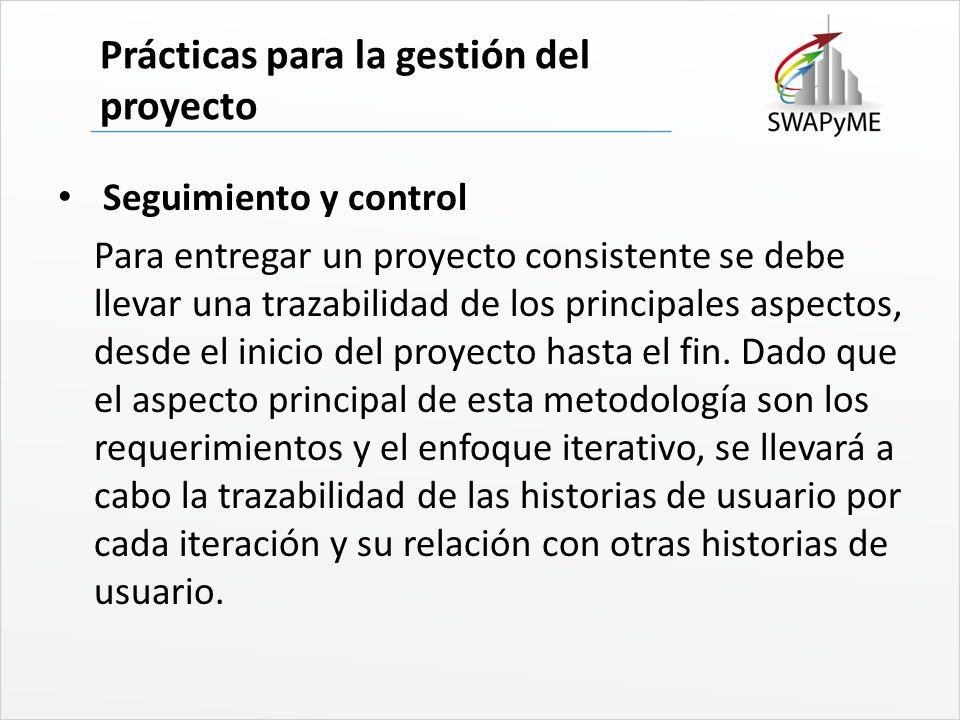 Prácticas para la gestión del proyecto Seguimiento y control Para entregar un proyecto consistente se debe llevar una trazabilidad de los principales