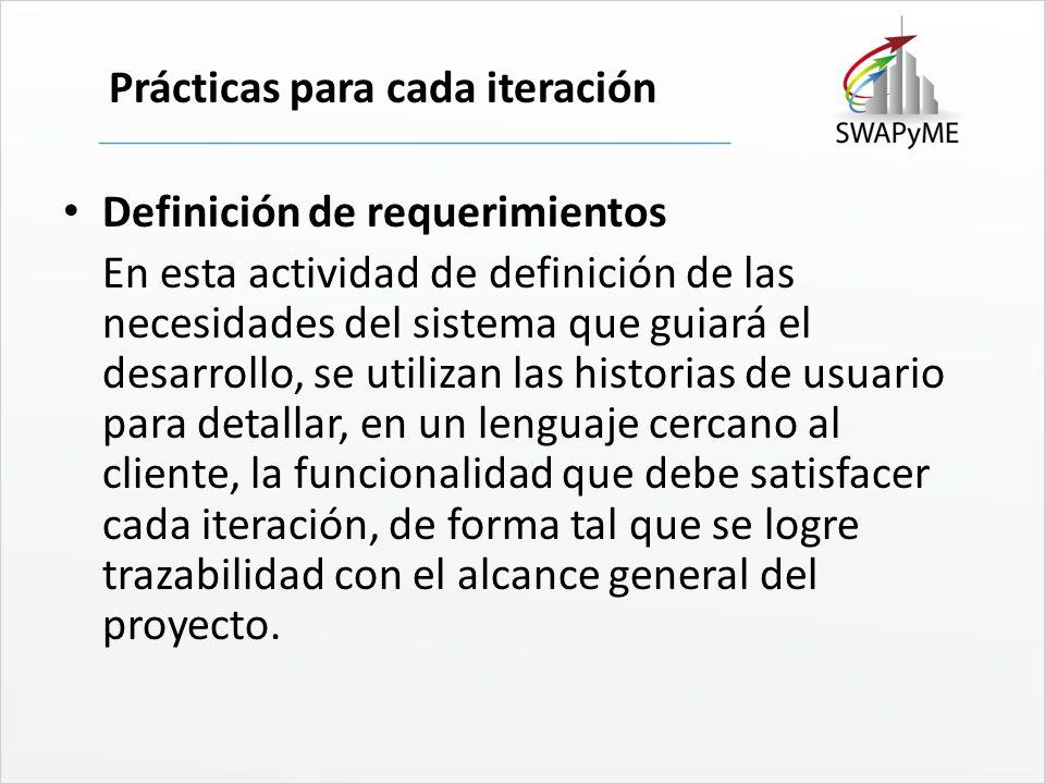 Prácticas para cada iteración Definición de requerimientos En esta actividad de definición de las necesidades del sistema que guiará el desarrollo, se
