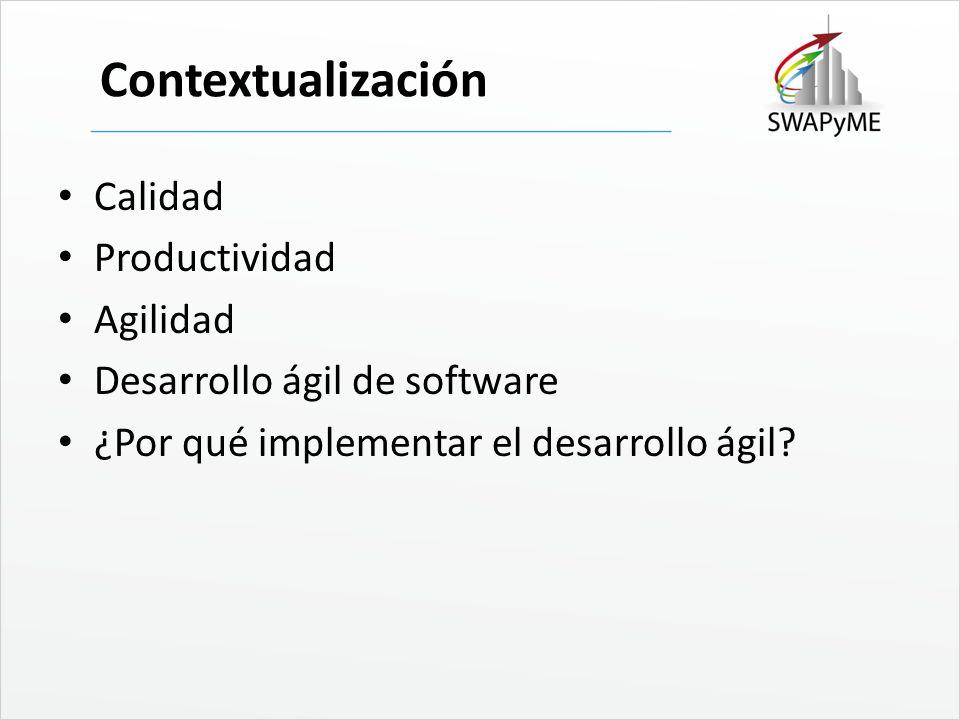 Contextualización Calidad Productividad Agilidad Desarrollo ágil de software ¿Por qué implementar el desarrollo ágil?