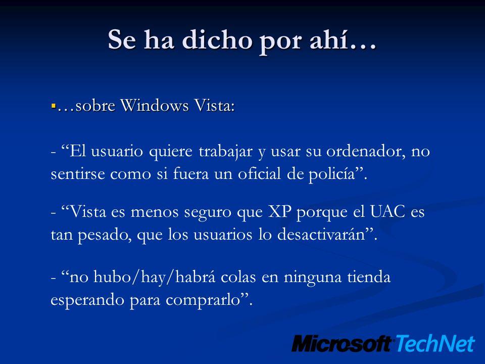 Se ha dicho por ahí… …sobre Windows Vista: …sobre Windows Vista: - El usuario quiere trabajar y usar su ordenador, no sentirse como si fuera un oficia