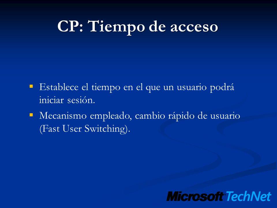 CP: Tiempo de acceso Establece el tiempo en el que un usuario podrá iniciar sesión. Mecanismo empleado, cambio rápido de usuario (Fast User Switching)