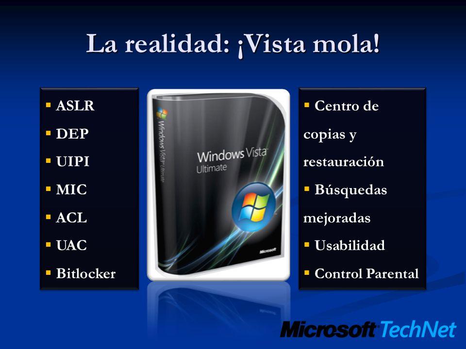La realidad: ¡Vista mola! ASLR DEP UIPI MIC ACL UAC Bitlocker ASLR DEP UIPI MIC ACL UAC Bitlocker Centro de copias y restauración Búsquedas mejoradas