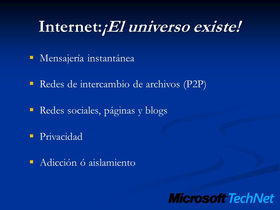 Internet:¡El universo existe! Mensajería instantánea Redes de intercambio de archivos (P2P) Redes sociales, páginas y blogs Privacidad Adicción ó aisl