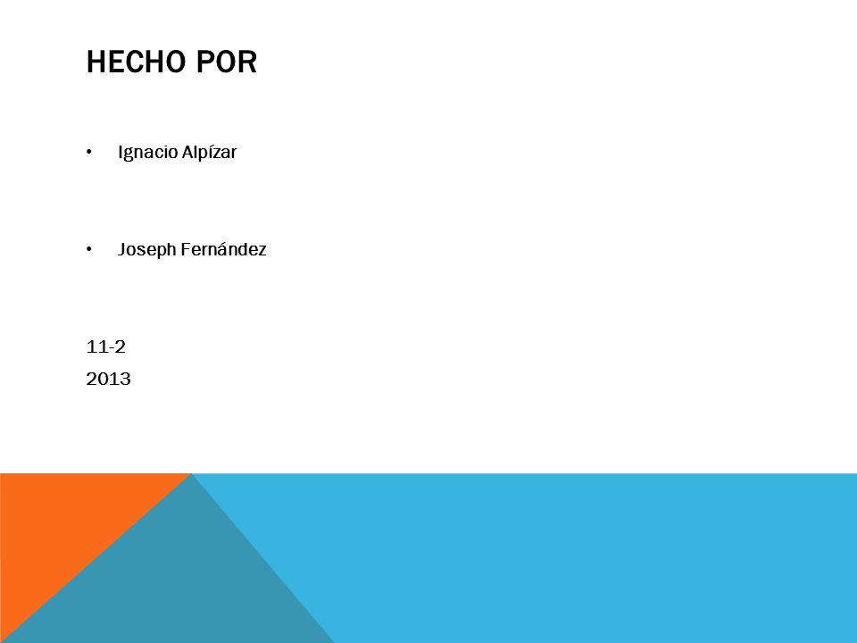 HECHO POR Ignacio Alpízar Joseph Fernández 11-2 2013