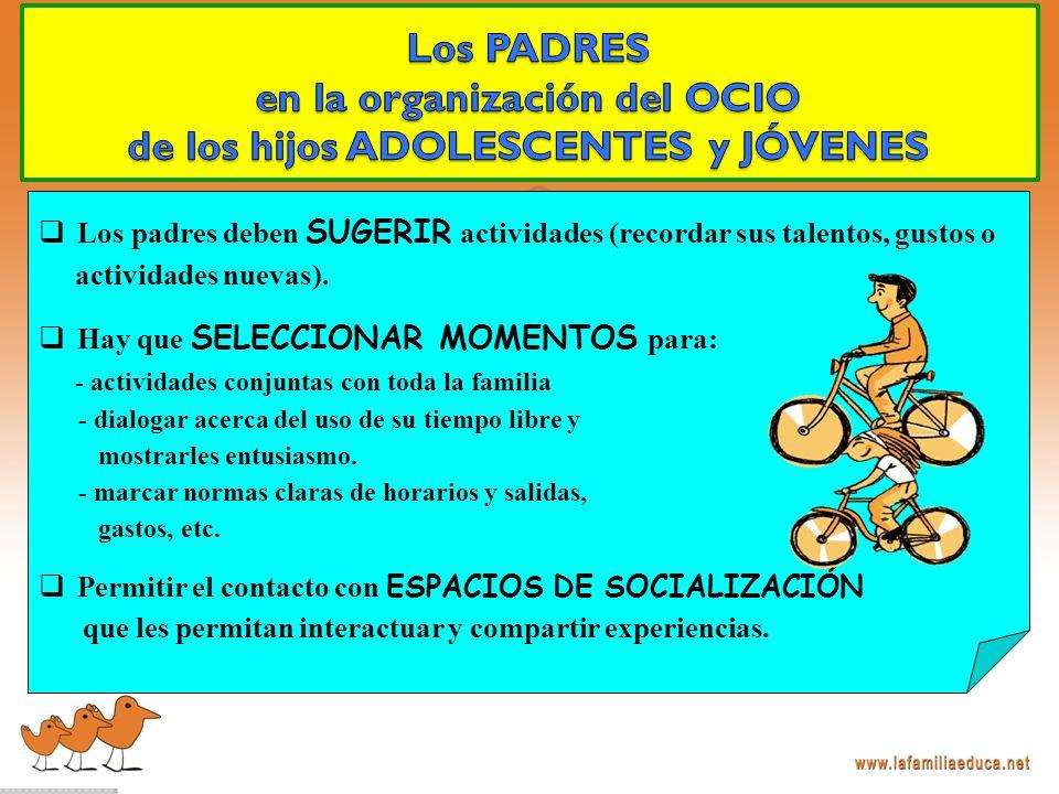 Los padres deben SUGERIR actividades (recordar sus talentos, gustos o actividades nuevas).