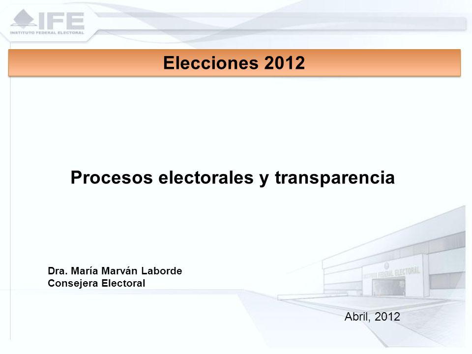 Dra. María Marván Laborde Consejera Electoral Elecciones 2012 Procesos electorales y transparencia Abril, 2012