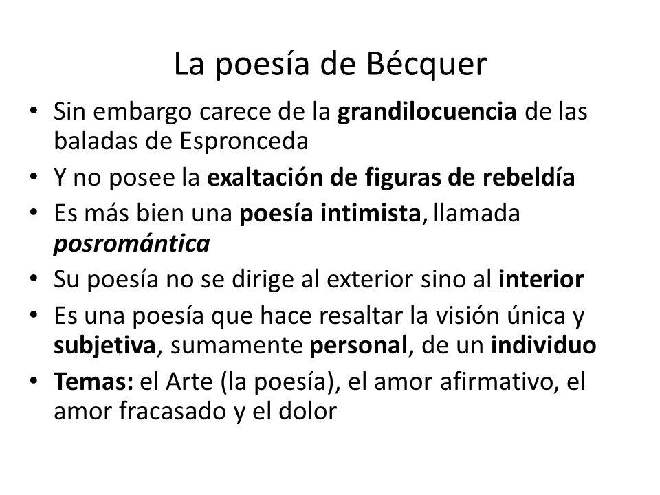 La poesía de Bécquer Sin embargo carece de la grandilocuencia de las baladas de Espronceda Y no posee la exaltación de figuras de rebeldía Es más bien