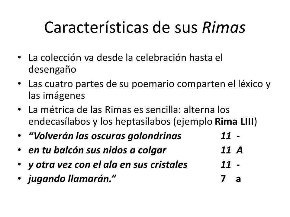 Características de sus Rimas La colección va desde la celebración hasta el desengaño Las cuatro partes de su poemario comparten el léxico y las imágen